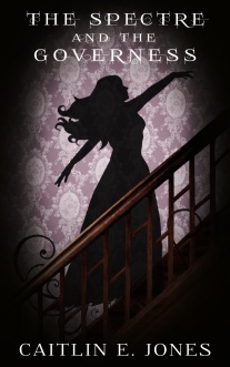 """The Spectre and the Governess"" by Caitlin E. Jones - E-Book Cover (1st Edition)"